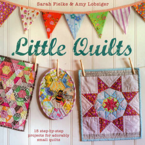 Little Quilts by by Sarah Fielke and Amy Lobsiger