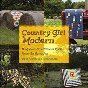 Country Girl Modern: 11 Modern-Traditional Quilts from the Junction By Jo Kramer and Kelli Hanken