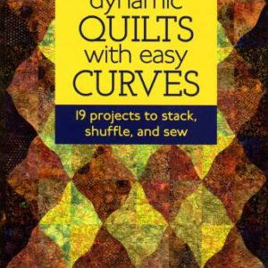 Dynamic Quilts With Easy Curves: 19 Projects to Stack, Shuffle, and Sew by Karla Alexander