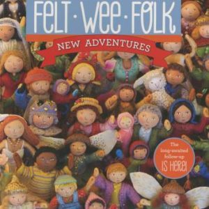 Felt Wee Folk: New Adventures by Salley Mavor