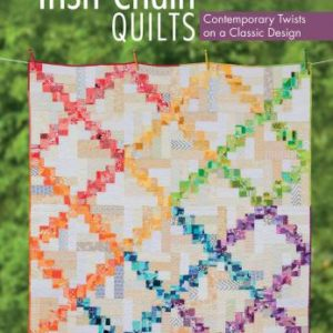 Irish Chain Quilts: Contemporary Twists on a Classic Design by Melissa Corry