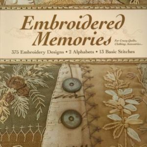 Embroidered Memories For Crazy Quilts, Clothing, Accessories: 375 Embroidery Designs - 2 Alphabets - 13 Basic Stitches by Brian Haggard