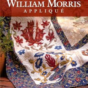 More William Morris Applique: spectacular quilts and accessories for the home by Michele Hill