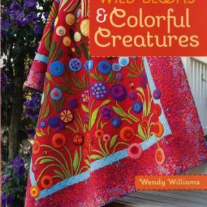 Wild Blooms and Colorful Creatures: 15 Applique Projects - Quilts, Bags, Pillows & More by Wendy Williams