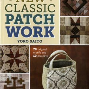 New Classic Patchwork: 78 Original Motifs and 10 Projects by Yoko Saito