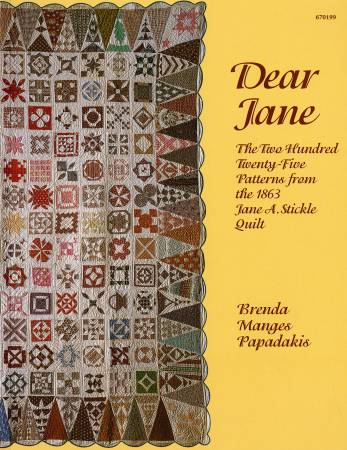 Dear Jane: the two hundred twenty-five patterns from the 1863 Jane A. Stickle quilt by Brenda Manges Papadakis