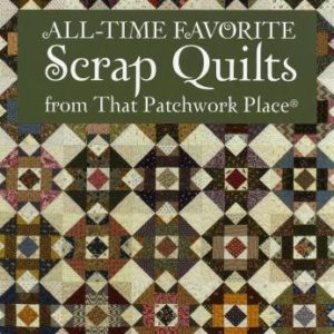 All-time Favorite Scrap Quilts From That Patchwork Place by Martingale