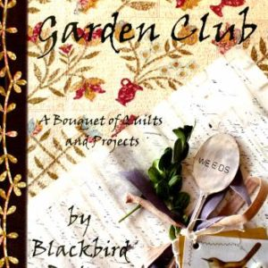 Garden Club: a bouquet of quilts and projects by Barb Adams and Alma Allen of Blackbird Designs