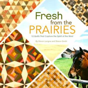 Fresh From The Prairies: 12 Quilts that Capture the Spirit of the West by Devon Lavigne and Sharon Smith