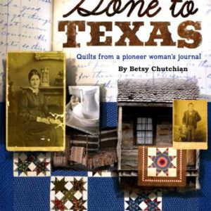 Gone to Texas: Quilts from Pioneer Woman's Journal by Betsy Chutchian