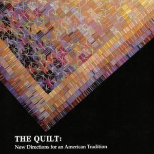 The Quilt: New Directions for an American Tradition from Quilt National