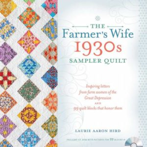 Farmer's Wife 1930s Sampler Quilt: inspiring letters from farm women of the Great Depression and 99 quilt blocks that honor them by Laurie Aaron Hird