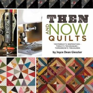 Then and Now: Yesterday's Inspiration - Today's Techniques - Tomorrow's Treasures by Joyce Dean Gieszeler