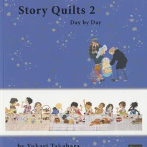 Story Quilts 2: Day by Day by Yukari Takahara